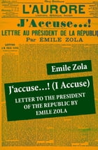 J'accuse…! (I Accuse): Letter to the President of the Republic: Unabridged by Émile Zola