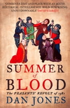 Summer of Blood: The Peasants' Revolt of 1381 by Dan Jones