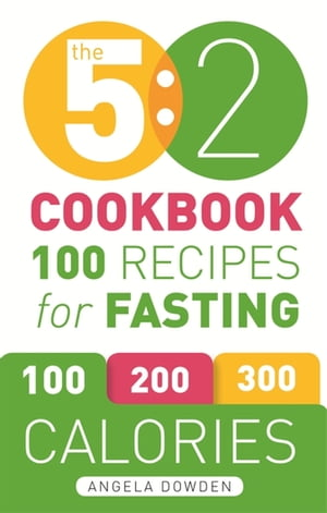 The 5:2 Cookbook 100 Recipes for Fasting