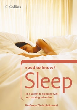 Book Sleep: The secret to sleeping well and waking refreshed (Collins Need to Know?) by Prof. Chris Idzikowski