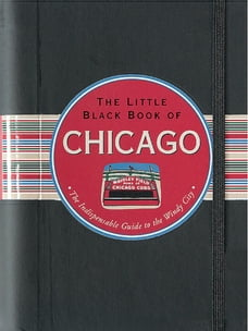 The Little Black Book of Chicago, 2013 edition: The Essential Guide to the Windy City