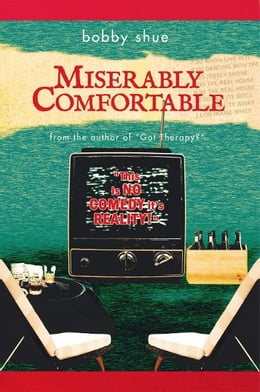 Book MISERABLY COMFORTABLE by bobby shue