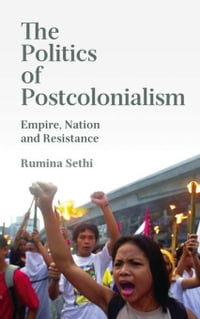 The Politics of Postcolonialism: Empire, Nation and Resistance