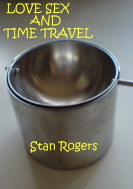 Book Love Sex and Time Travel. by Stan Rogers