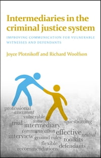 Intermediaries in the criminal justice system: Improving communication for vulnerable witnesses and…