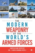 The Modern Weaponry of the World's Armed Forces by Col. Y Udaya Chandar (Retd.)