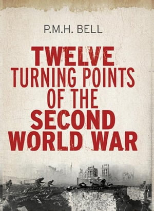 Twelve Turning Points of the Second World War de Philip Bell