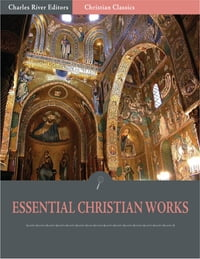 The Essential Christian Works: the Writings of John Calvin and Martin Luther (Illustrated Edition)