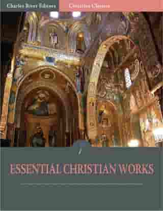 The Essential Christian Works: the Writings of John Calvin and Martin Luther (Illustrated Edition) by John Calvin and Martin Luther