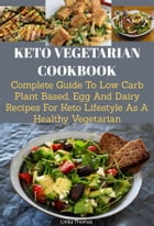 Keto Vegetarian Cookbook: Complete Guide to Low Carb Plant Based, Egg and Dairy Recipes for Keto Lifestyle as A Healthy Vegetarian by Linda Thomas