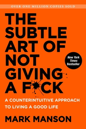 The Subtle Art of Not Giving a F*ck A Counterintuitive Approach to Living a Good Life