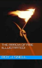 The Arrow of Fire (Illustrated) by Roy J. Snell