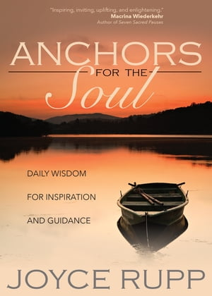 Anchors for the Soul: Daily Wisdom for Inspiration and Guidance by Joyce Rupp