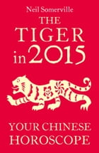 The Tiger in 2015: Your Chinese Horoscope by Neil Somerville
