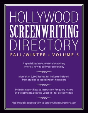 Hollywood Screenwriting Directory Fall/Winter Volume 5 A Specialized Resource for Discovering Where & How to Sell Your Screenplay