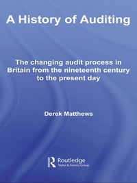 A History of Auditing: The Changing Audit Process in Britain from the Nineteenth Century to the…