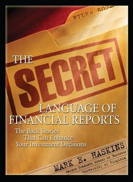 Book The Secret Language of Financial Reports: The Back Stories That Can Enhance Your Investment… by Haskins, Mark