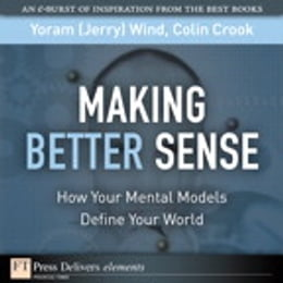 Book Making Better Sense: How Your Mental Models Define Your World by Yoram (Jerry) R. Wind