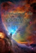 Orphans of the Celestial Sea, Episode 1 by Mark Fenger