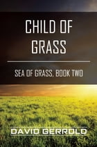 Child of Grass: Sea of Grass, Book Two by David Gerrold