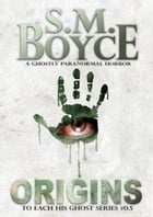 Origins (To Each His Ghost #0.5): A Ghostly Paranormal Horror Short Story by S. M. Boyce