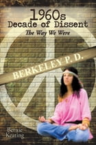 1960s Decade of Dissent: The Way We Were by Bernie Keating