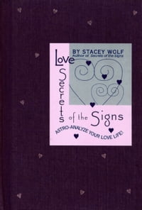 Love Secrets of the Signs: Astro-Analyze Your Love Life!