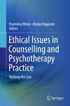 Ethical Issues in Counselling and Psychotherapy Practice: Walking the Line by Poornima Bhola
