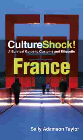 CultureShock! France: A Survival Guide to Customs and Etiquette by Sally Adamson Taylor