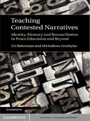 Teaching Contested Narratives Identity,  Memory and Reconciliation in Peace Education and Beyond