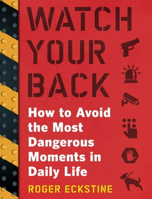 Watch Your Back How to Avoid the Most Dangerous Moments in Daily Life