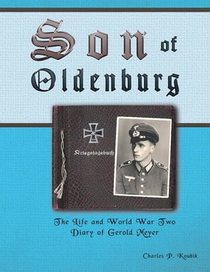 Son of Oldenburg: The Life and World War Ii Diary of Gerold Meyer