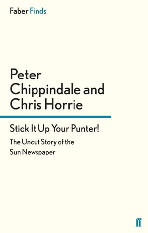 Stick It Up Your Punter! The Uncut Story of the Sun Newspaper