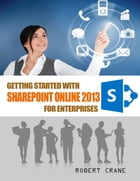 Getting Started With Sharepoint Online 2013 for Enterprises by Robert Crane