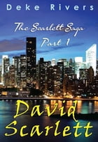 The Scarlett Saga - David the Father Part 1 by Deke Rivers