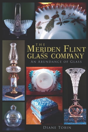 The Meriden Flint Glass Company An Abundance of Glass