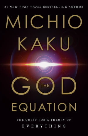 The God Equation: The Quest for a Theory of Everything by Michio Kaku