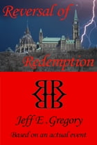 Reversal of Redemption by Jeff E. Gregory