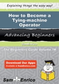 How to Become a Tying-machine Operator