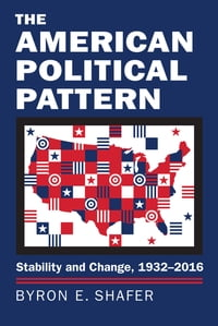 The American Political Pattern: Stability and Change, 1932-2016