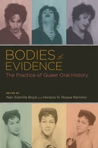 Bodies of Evidence: The Practice of Queer Oral History