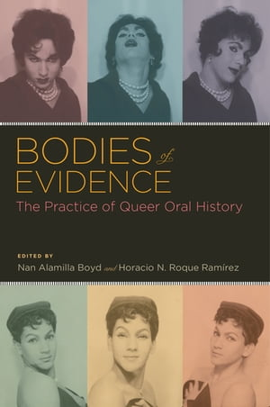 Bodies of Evidence The Practice of Queer Oral History