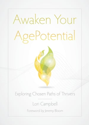 Awaken Your AgePotential Exploring Chosen Paths of Thrivers