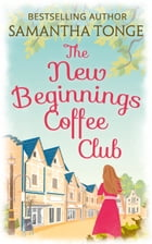The New Beginnings Coffee Club: Sunshine and second chances in the only feel-good read you need this summer by Samantha Tonge