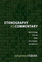Ethnography as Commentary: Writing from the Virtual Archive