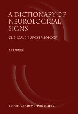 Book A Dictionary of Neurological Signs: Clinical Neurosemiology by A.J. Larner