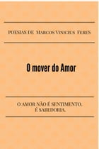 O mover do Amor by Marcos Vinicius Feres