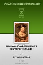 Summary of Andre Maurois's A History of England by Ultano Kindelan Everett