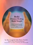 Reiki Distance Healing Made Simple: A No-Symbols Guide to Offering Powerful Remote Healing Sessions by Alice Langholt