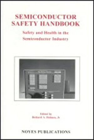 Semiconductor Safety Handbook Safety and Health in the Semiconductor Industry